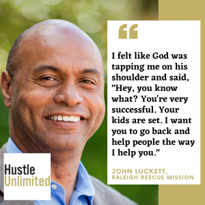 John Luckett Raleigh Rescue Mission on Hustle Unlimited Podcast